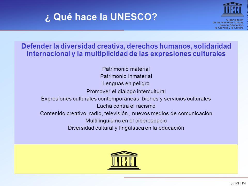 6 / MHHM ¿ Qué hace la UNESCO? Defender la diversidad creativa, derechos humanos, solidaridad internacional y la multiplicidad de las expresiones cult
