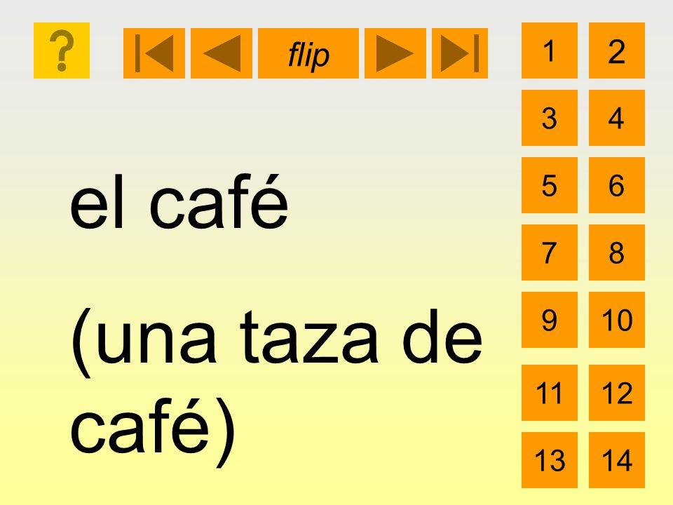 el café (una taza de café) 1 3 2 4 5 7 6 8 910 1112 1314 flip
