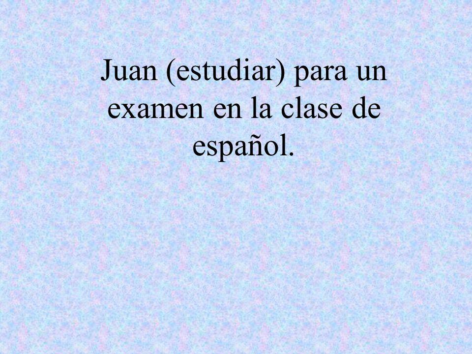 Juan (estudiar) para un examen en la clase de español.