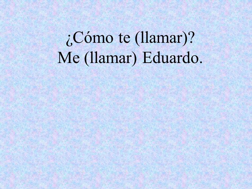 ¿Cómo te (llamar) Me (llamar) Eduardo.