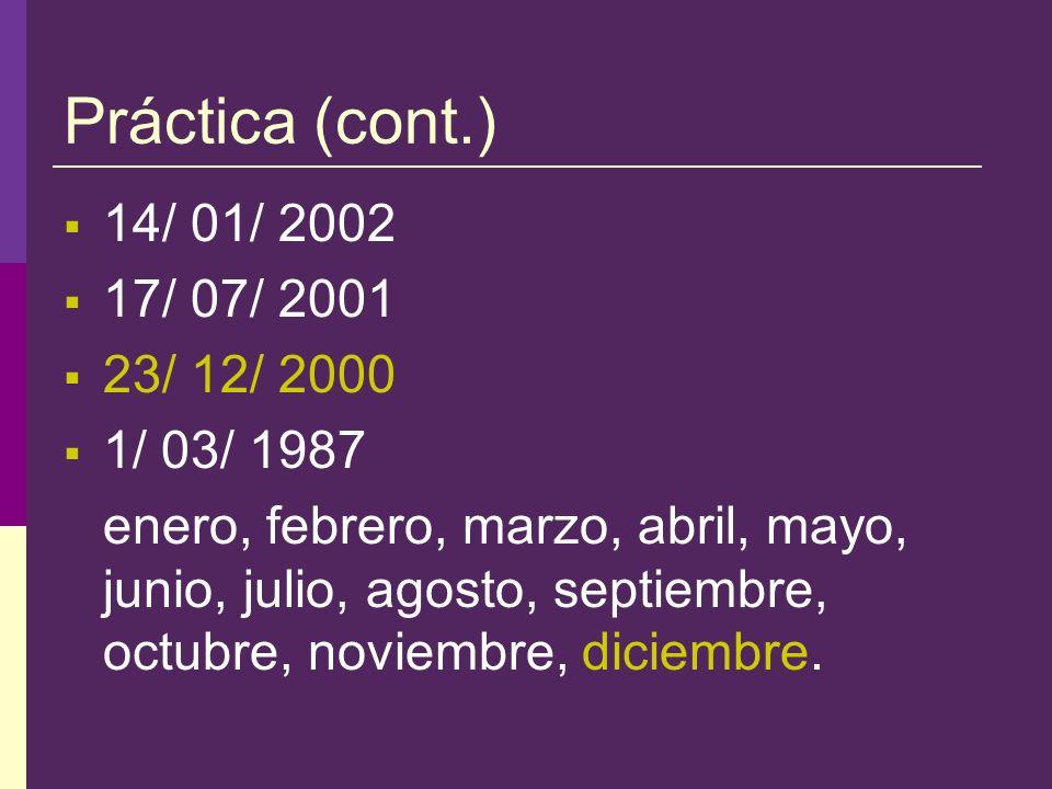 Práctica (cont.) 14/ 01/ 2002 17/ 07/ 2001 23/ 12/ 2000 1/ 03/ 1987 enero, febrero, marzo, abril, mayo, junio, julio, agosto, septiembre, octubre, nov