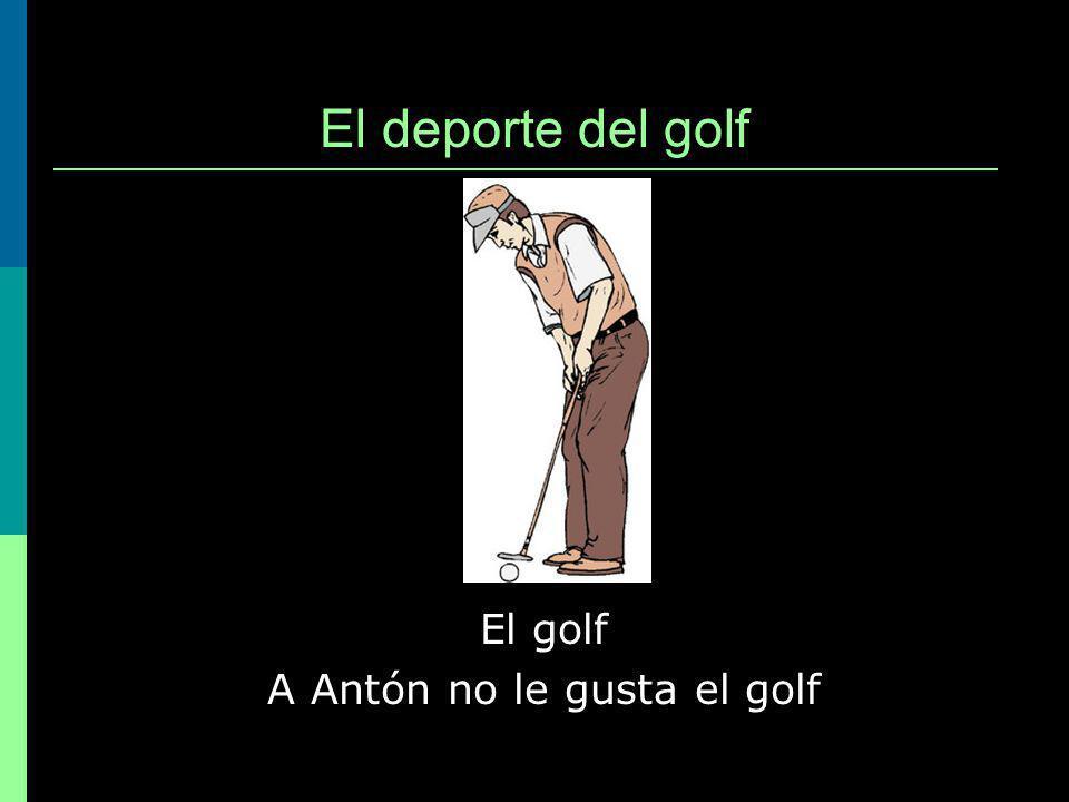 El golf A Antón no le gusta el golf El deporte del golf