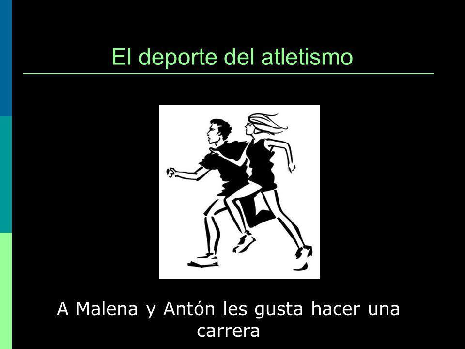 El deporte del atletismo A Malena y Antón les gusta hacer una carrera