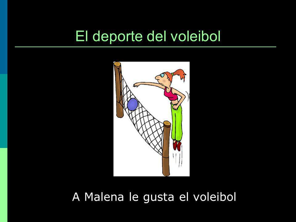 El deporte del voleibol A Malena le gusta el voleibol