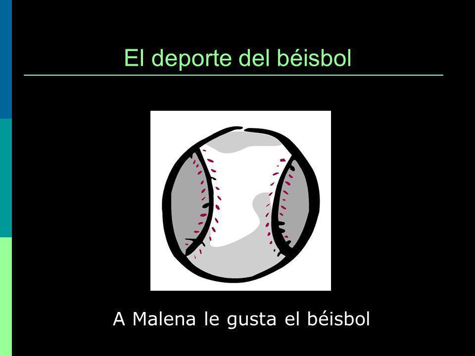 El deporte del béisbol A Malena le gusta el béisbol