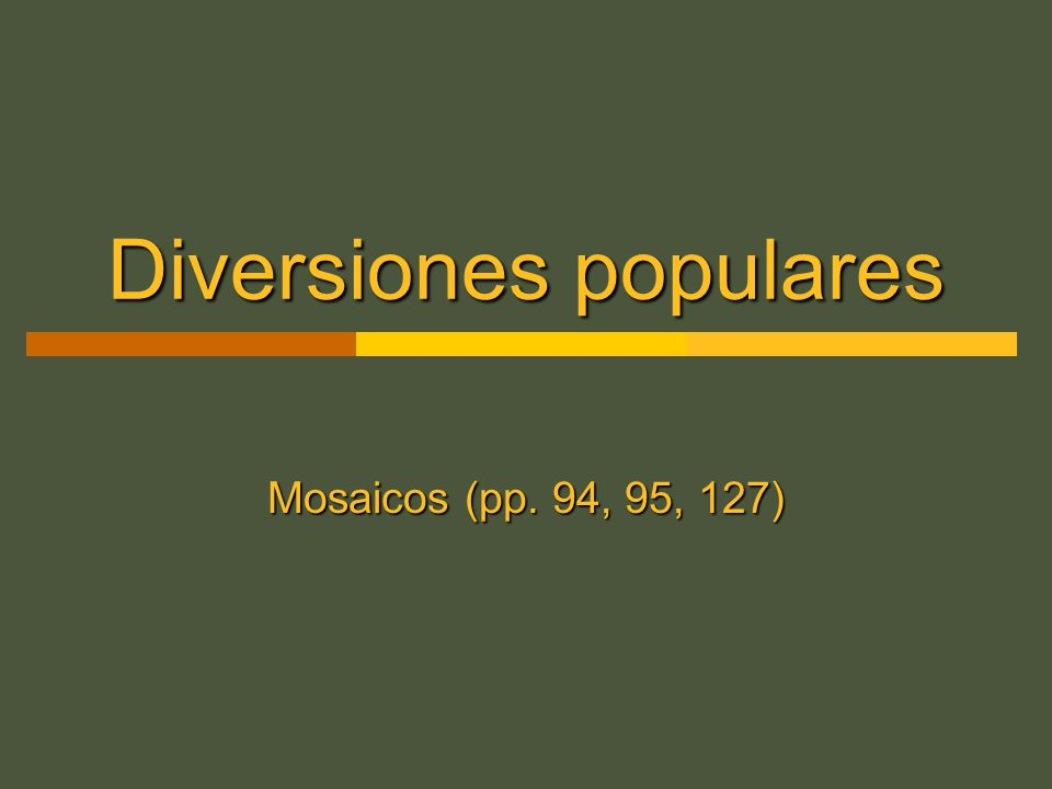 Diversiones populares Mosaicos (pp. 94, 95, 127)