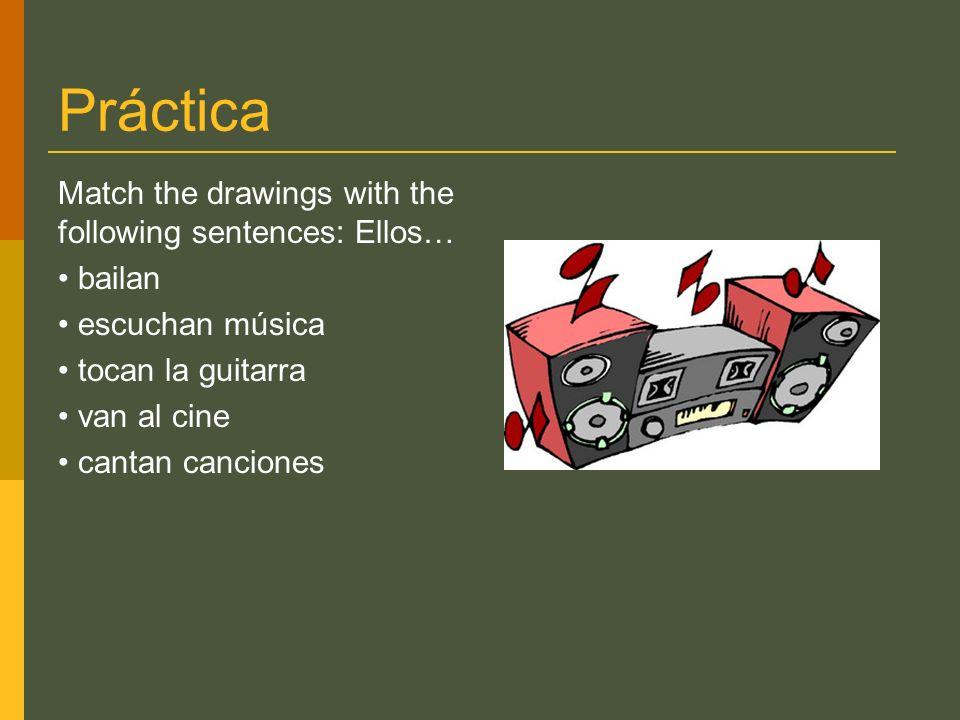 Práctica Match the drawings with the following sentences: Ellos… bailan escuchan música tocan la guitarra van al cine cantan canciones