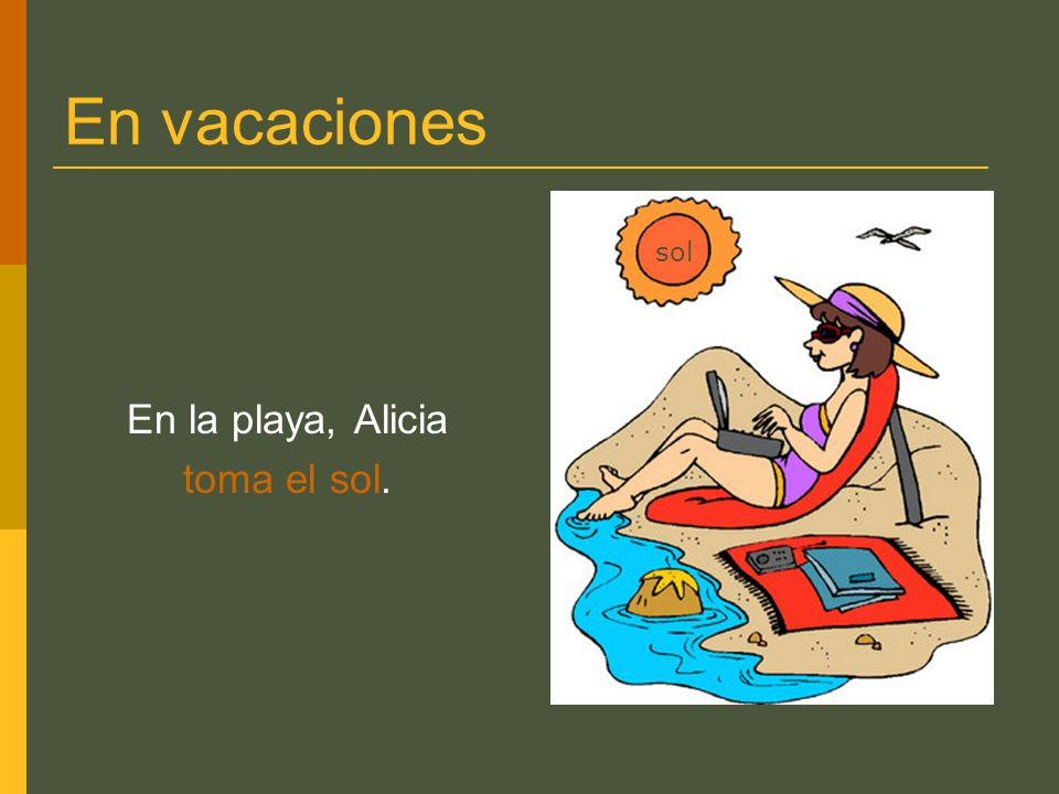 En vacaciones En la playa, Alicia toma el sol. sol