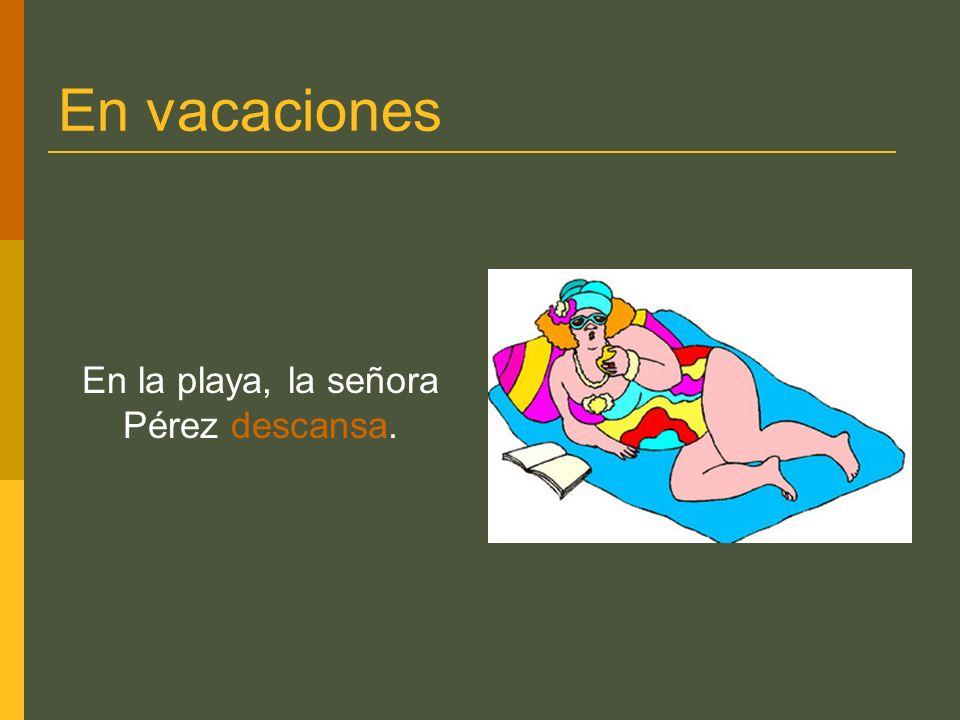 En vacaciones En la playa, la señora Pérez descansa.