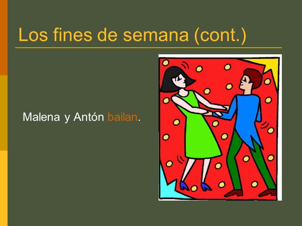 Los fines de semana (cont.) Malena y Antón bailan.