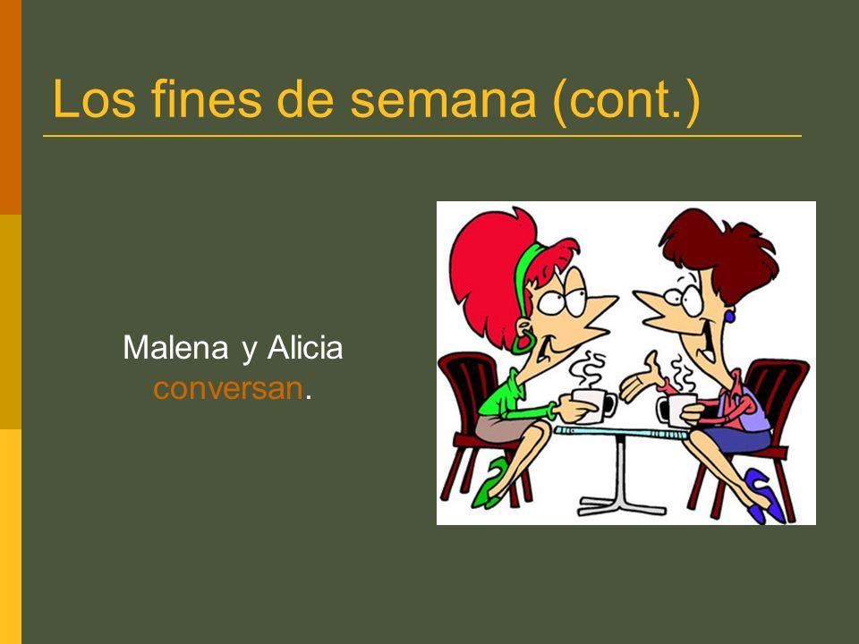 Los fines de semana (cont.) Malena y Alicia conversan.