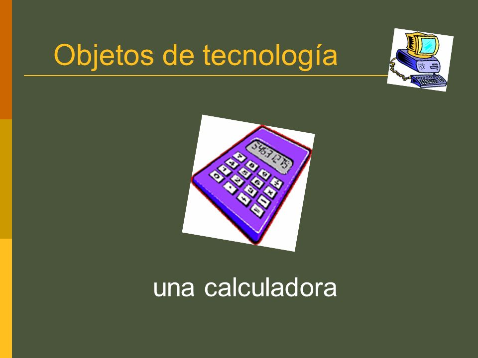 Objetos de tecnología una calculadora
