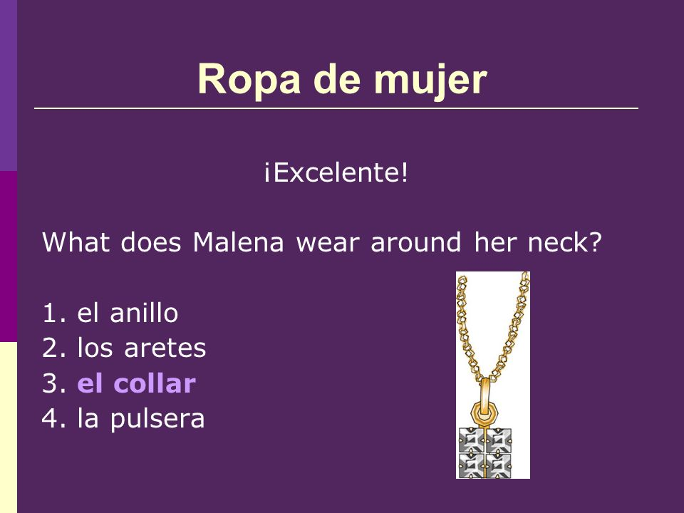 Ropa de mujer ¡Excelente. What does Malena wear around her neck.