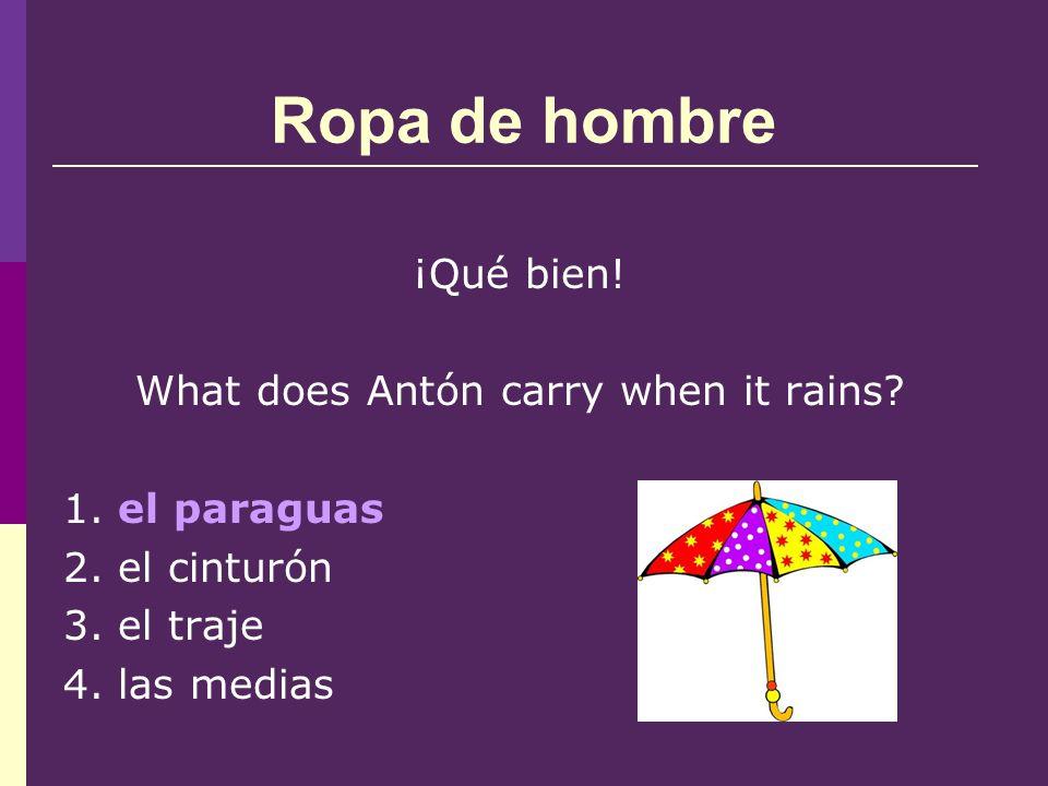 Ropa de hombre ¡Qué bien. What does Antón carry when it rains.