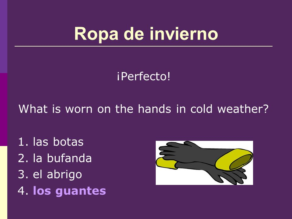 Ropa de invierno ¡Perfecto. What is worn on the hands in cold weather.