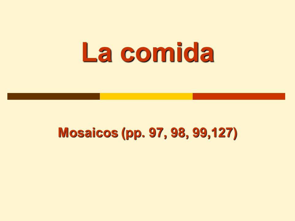 La comida Mosaicos (pp. 97, 98, 99,127)