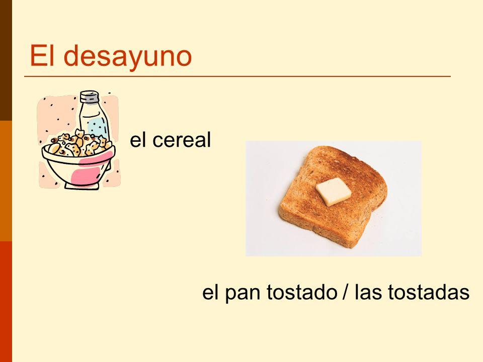 El desayuno el cereal el pan tostado / las tostadas