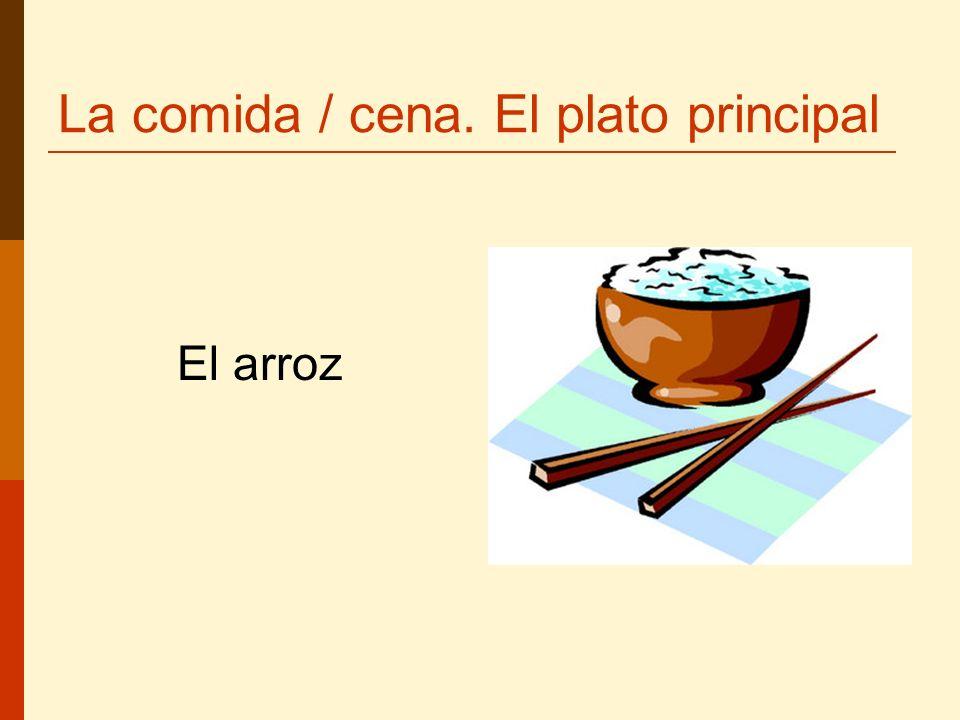 La comida / cena. El plato principal El arroz