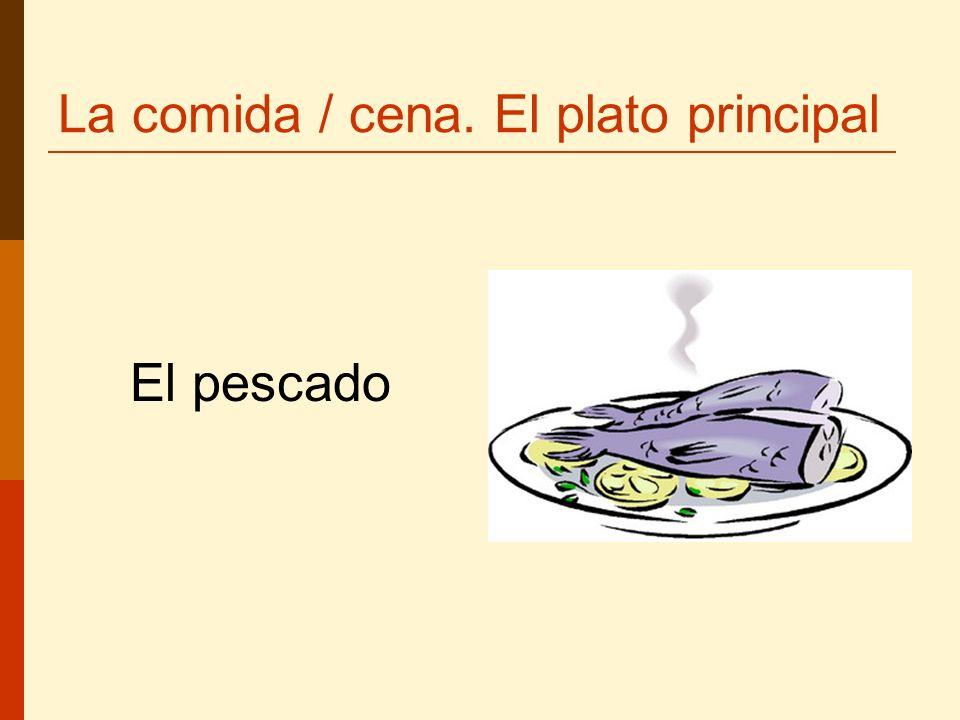 La comida / cena. El plato principal El pescado