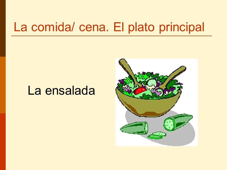 La comida/ cena. El plato principal La ensalada