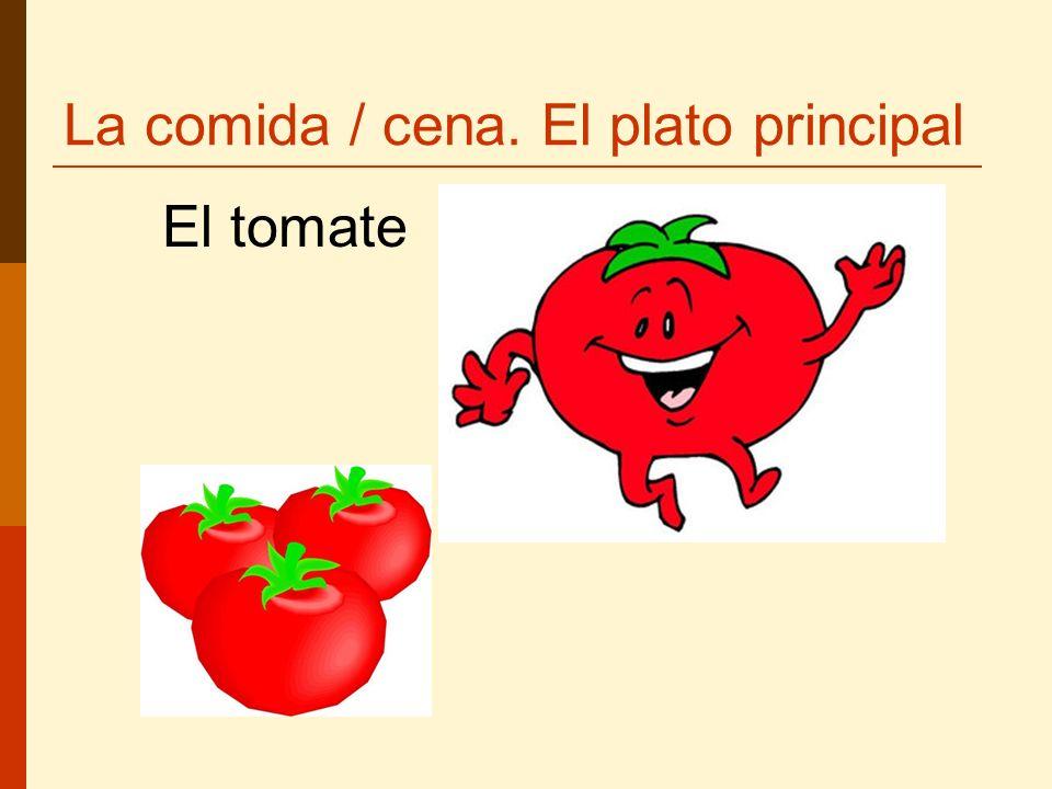 La comida / cena. El plato principal El tomate