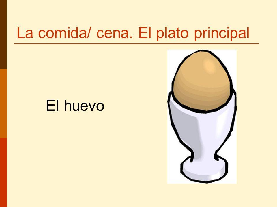 La comida/ cena. El plato principal El huevo