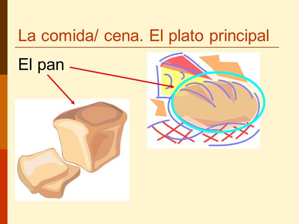 La comida/ cena. El plato principal El pan