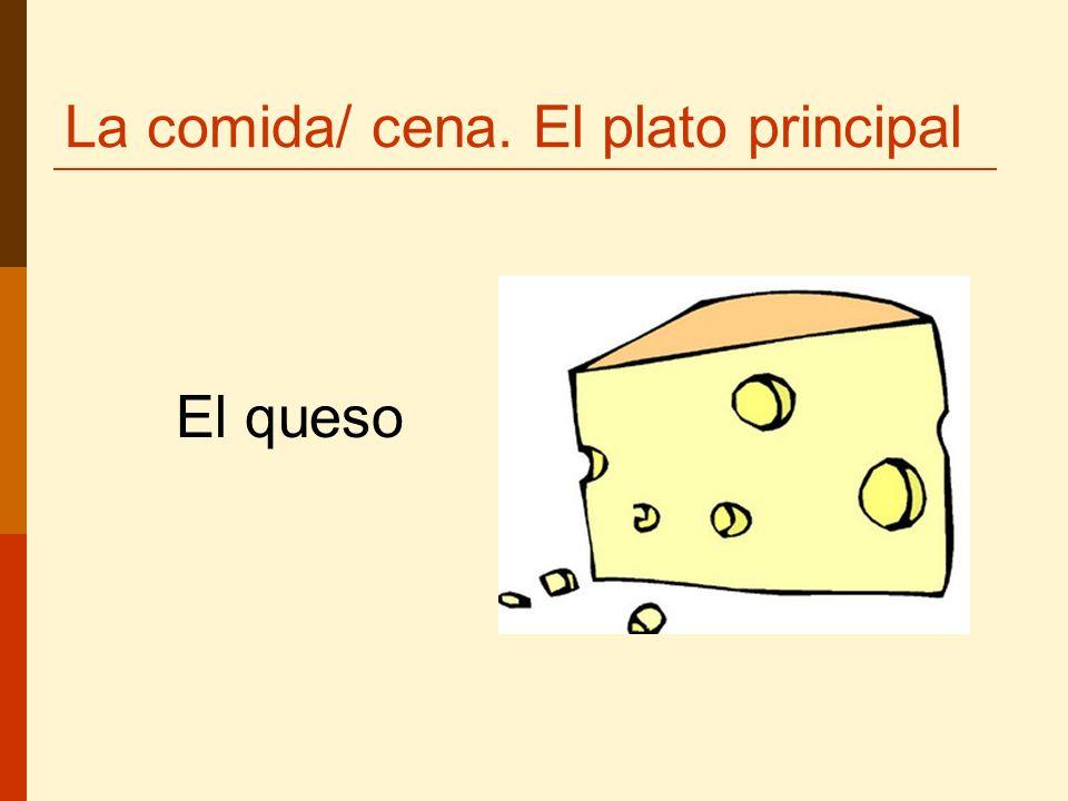 La comida/ cena. El plato principal El queso