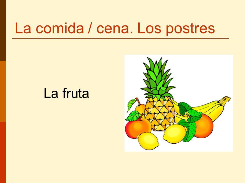 La comida / cena. Los postres La fruta