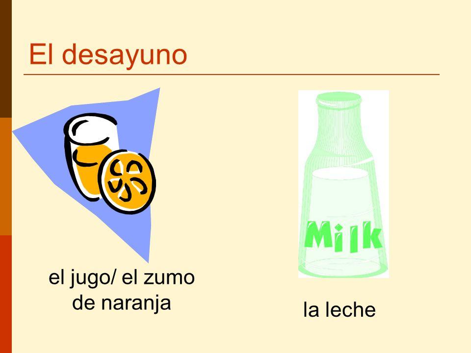El desayuno el jugo/ el zumo de naranja la leche