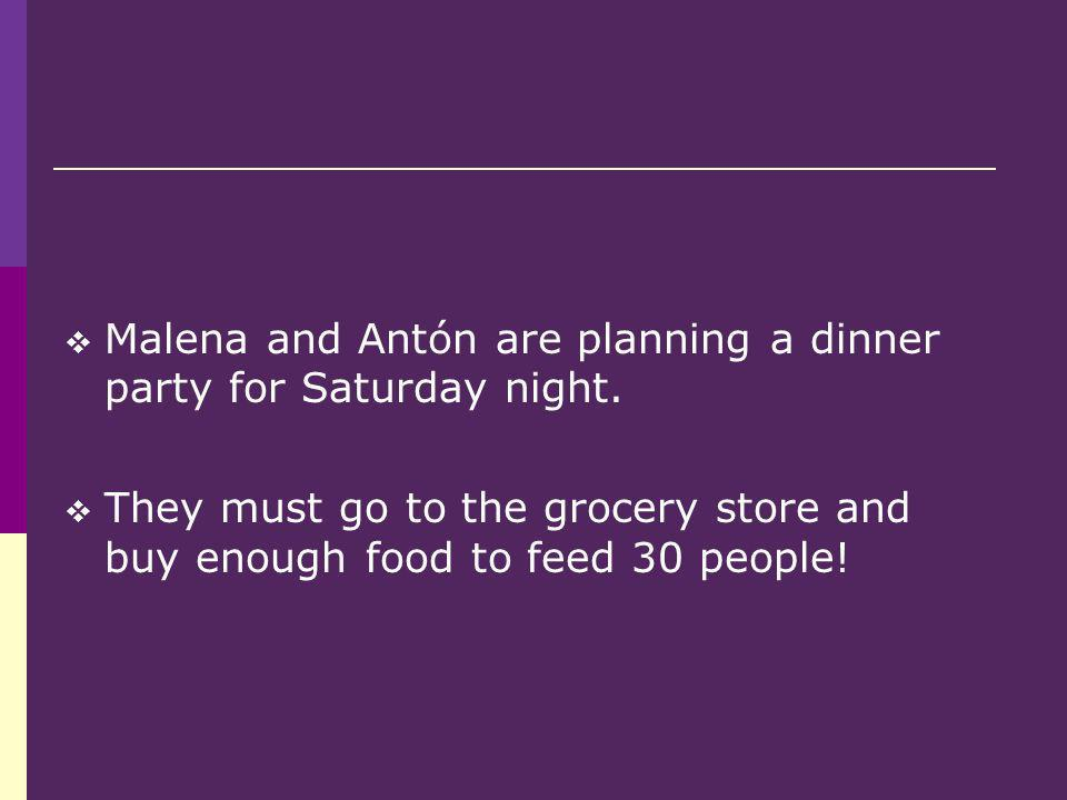 Malena and Antón are planning a dinner party for Saturday night. They must go to the grocery store and buy enough food to feed 30 people!