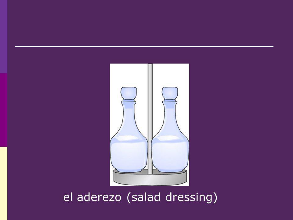 el aderezo (salad dressing)
