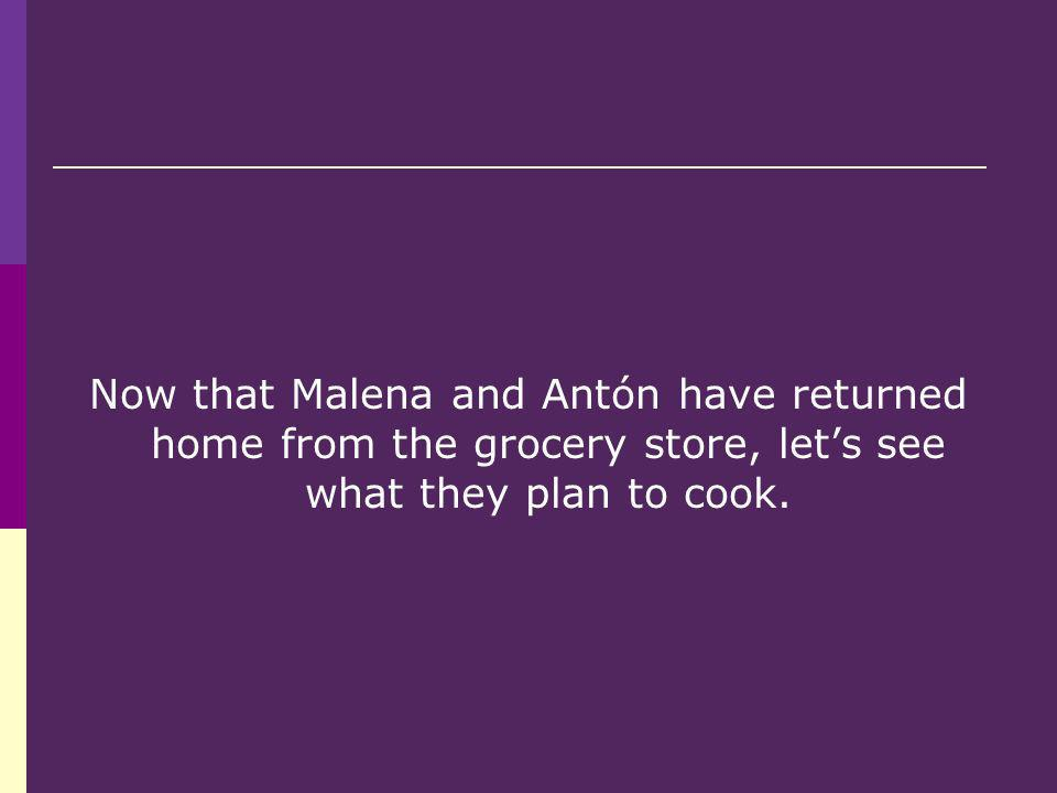 Now that Malena and Antón have returned home from the grocery store, lets see what they plan to cook.