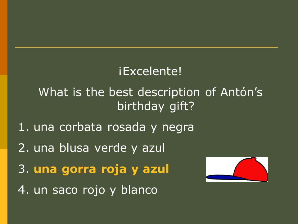 ¡Excelente. What is the best description of Antóns birthday gift.