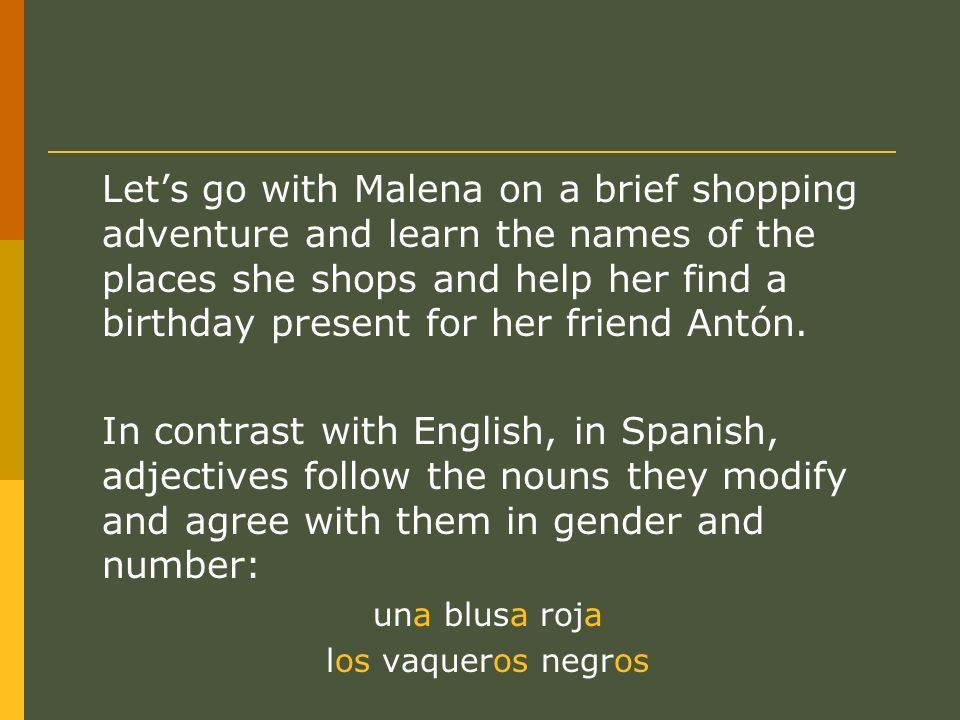Lets go with Malena on a brief shopping adventure and learn the names of the places she shops and help her find a birthday present for her friend Antón.