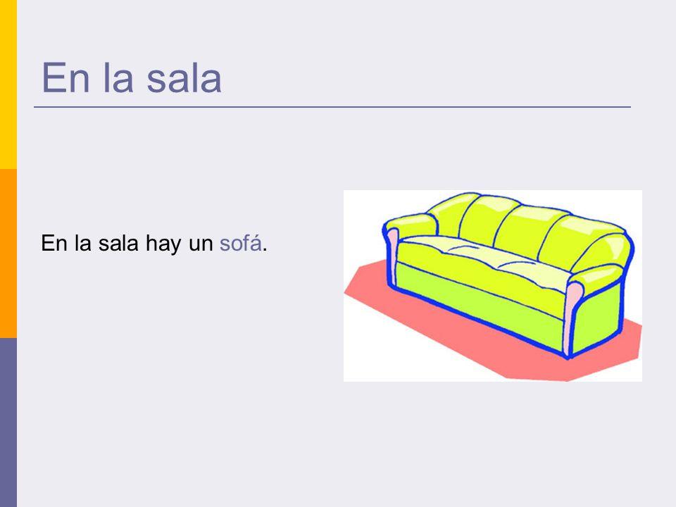 En la sala En la sala hay un sofá.