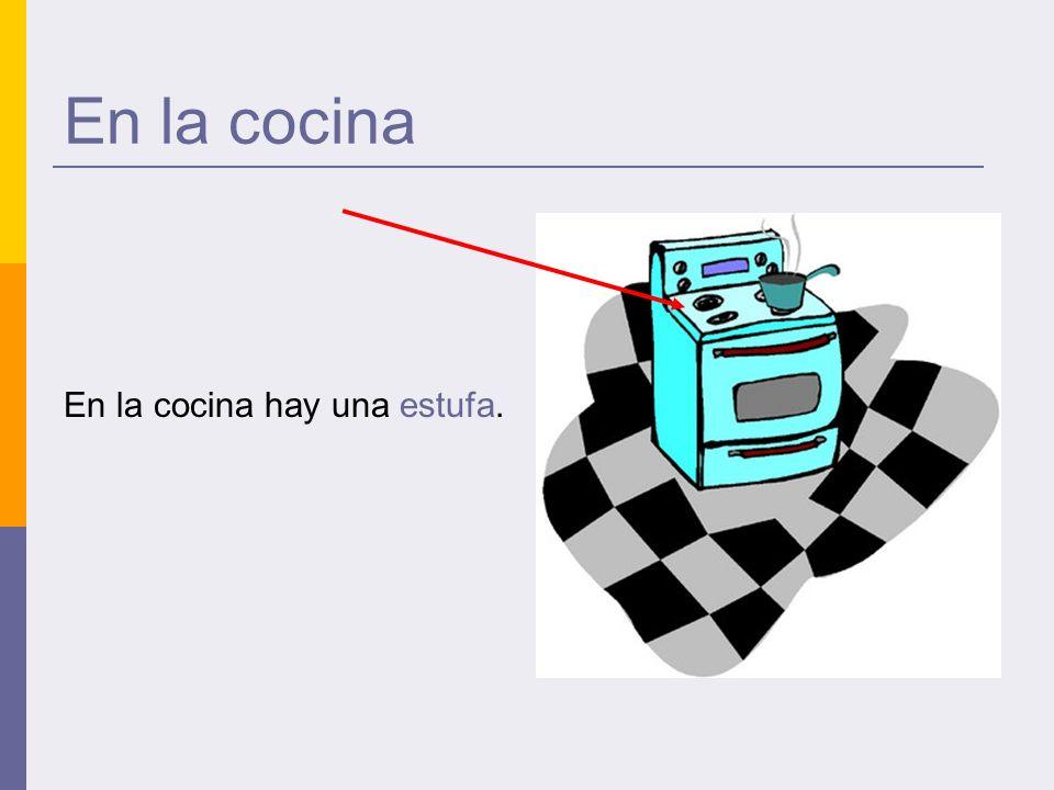 En la cocina En la cocina hay una estufa.