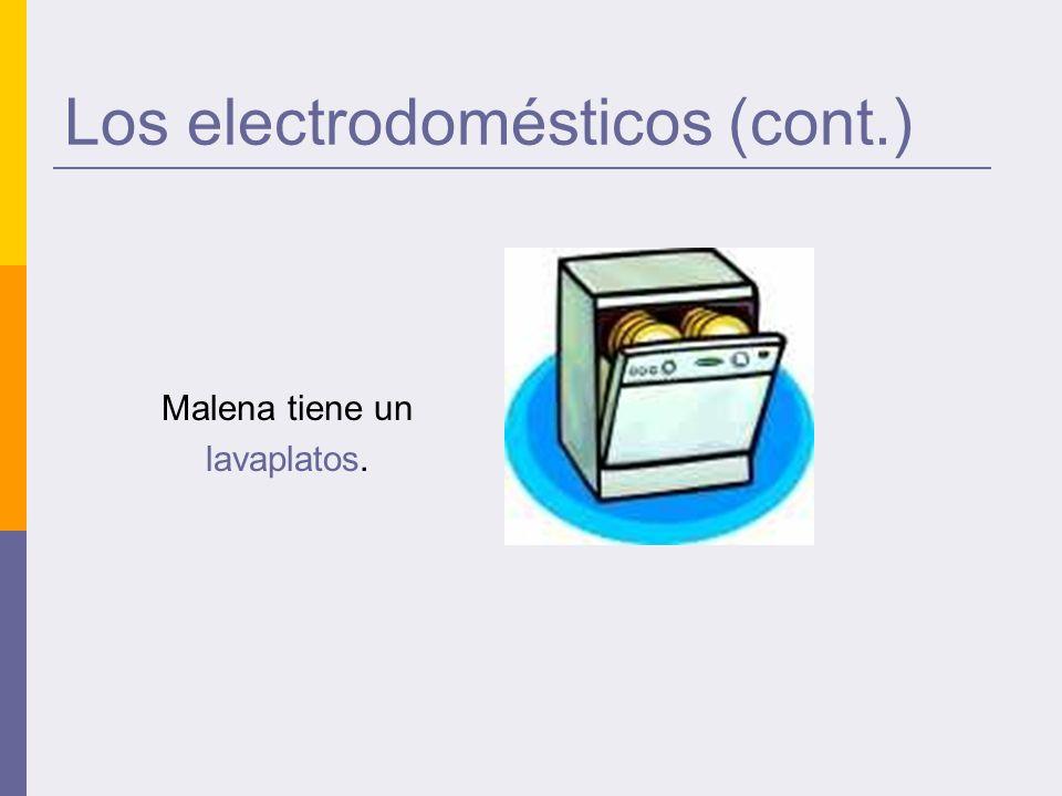 Los electrodomésticos (cont.) Malena tiene un lavaplatos.