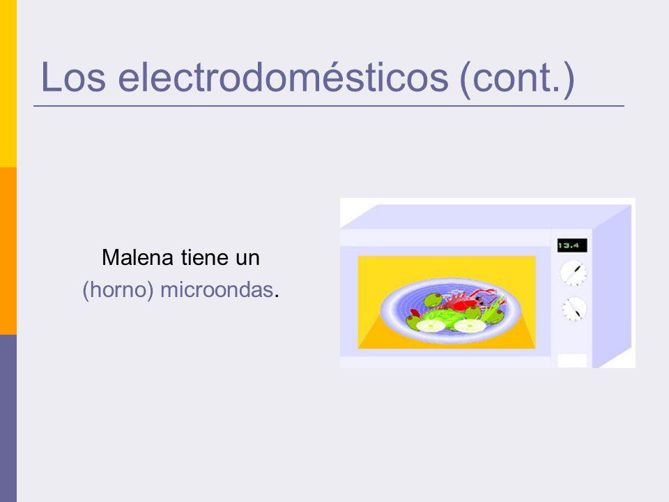 Los electrodomésticos (cont.) Malena tiene un (horno) microondas.