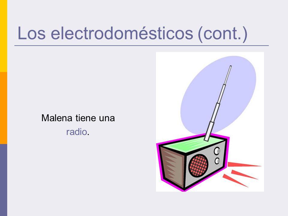 Los electrodomésticos (cont.) Malena tiene una radio.