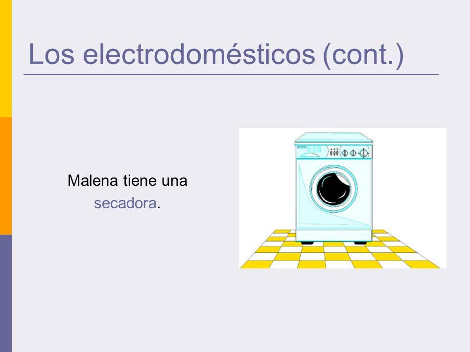 Los electrodomésticos (cont.) Malena tiene una secadora.