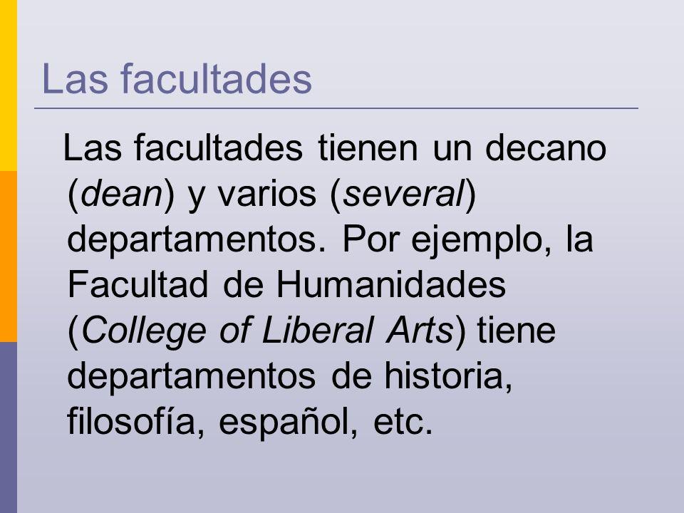 Las facultades Las facultades tienen un decano (dean) y varios (several) departamentos.