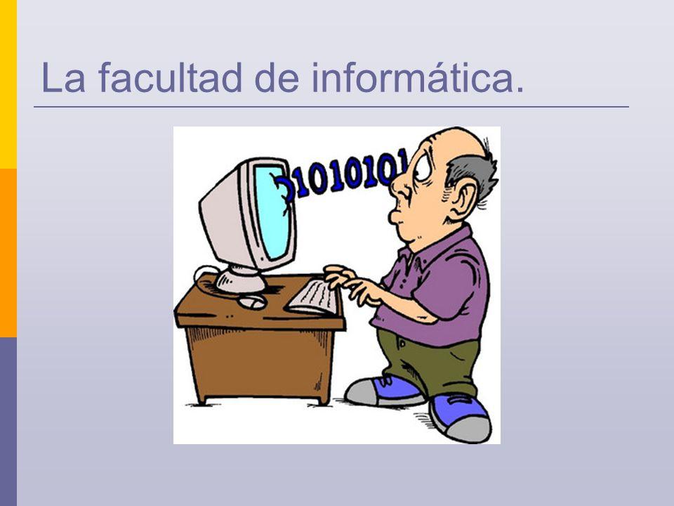 La facultad de informática.