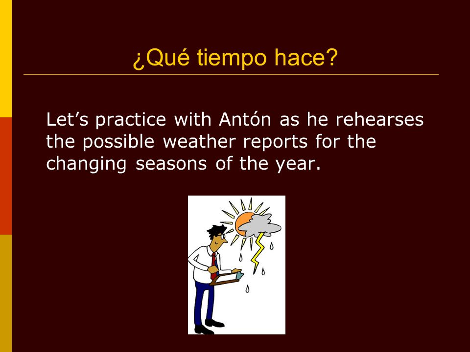 ¿Qué tiempo hace? Lets practice with Antón as he rehearses the possible weather reports for the changing seasons of the year.