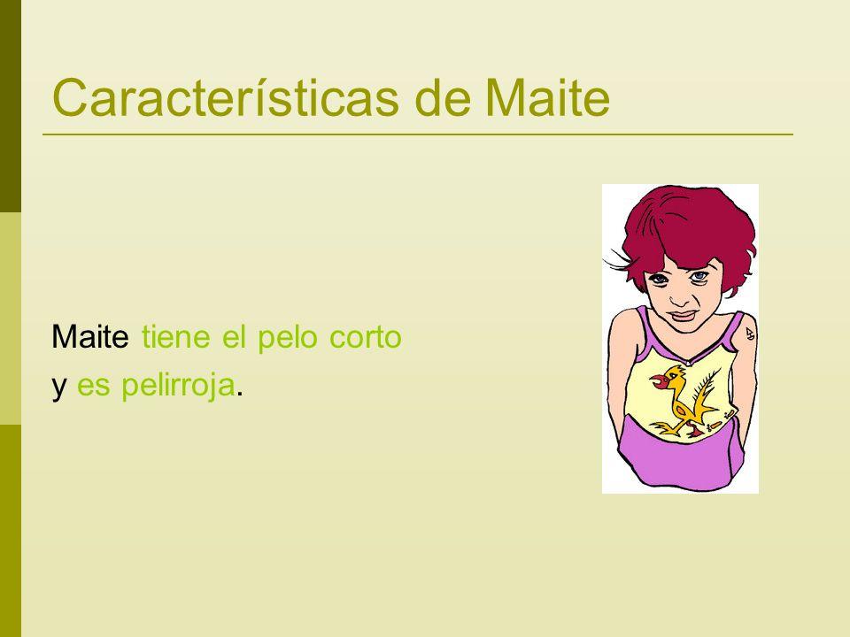 Características de Maite Maite tiene el pelo corto y es pelirroja.