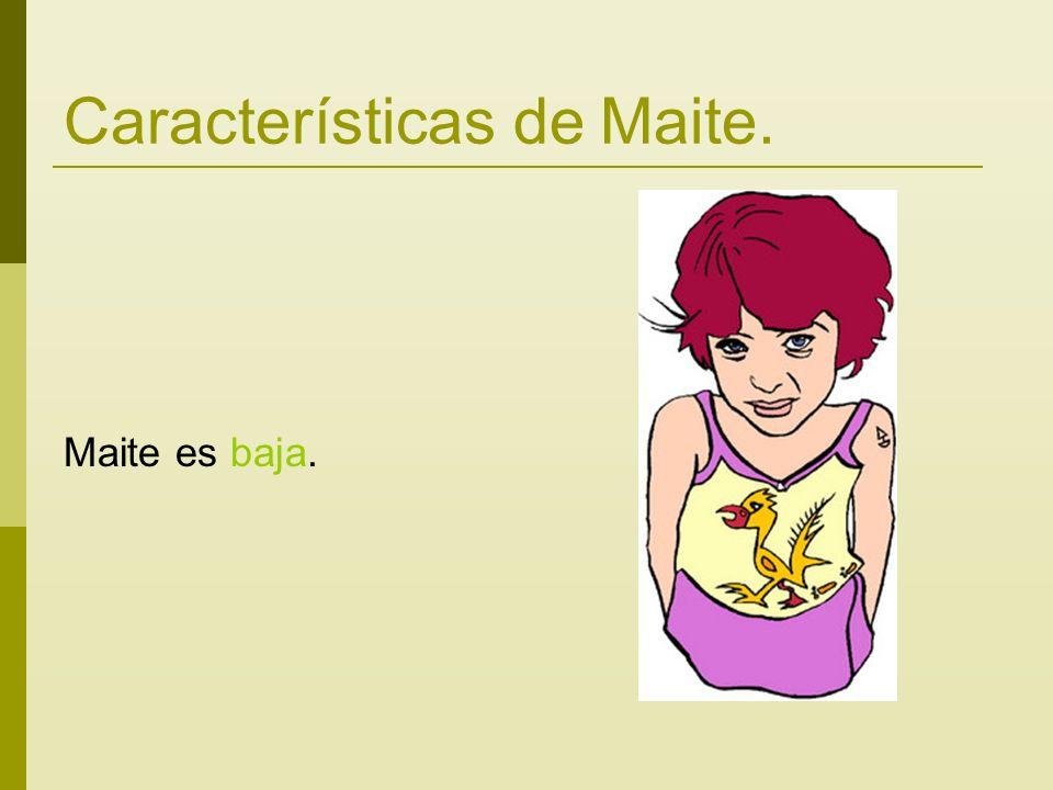 Características de Maite. Maite es baja.