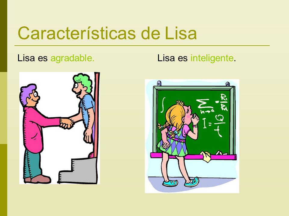 Características de Lisa Lisa es agradable. Lisa es inteligente.