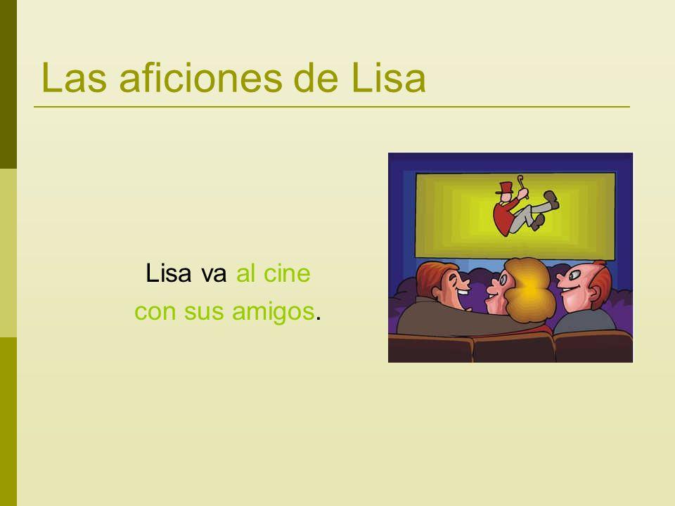 Las aficiones de Lisa Lisa va al cine con sus amigos.