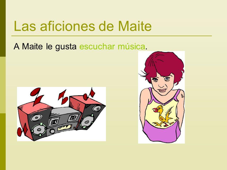 Las aficiones de Maite A Maite le gusta escuchar música.