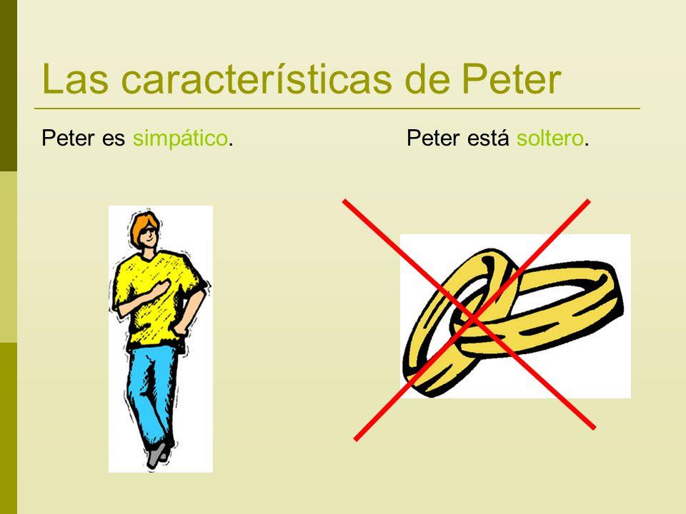 Las características de Peter Peter es simpático. Peter está soltero.